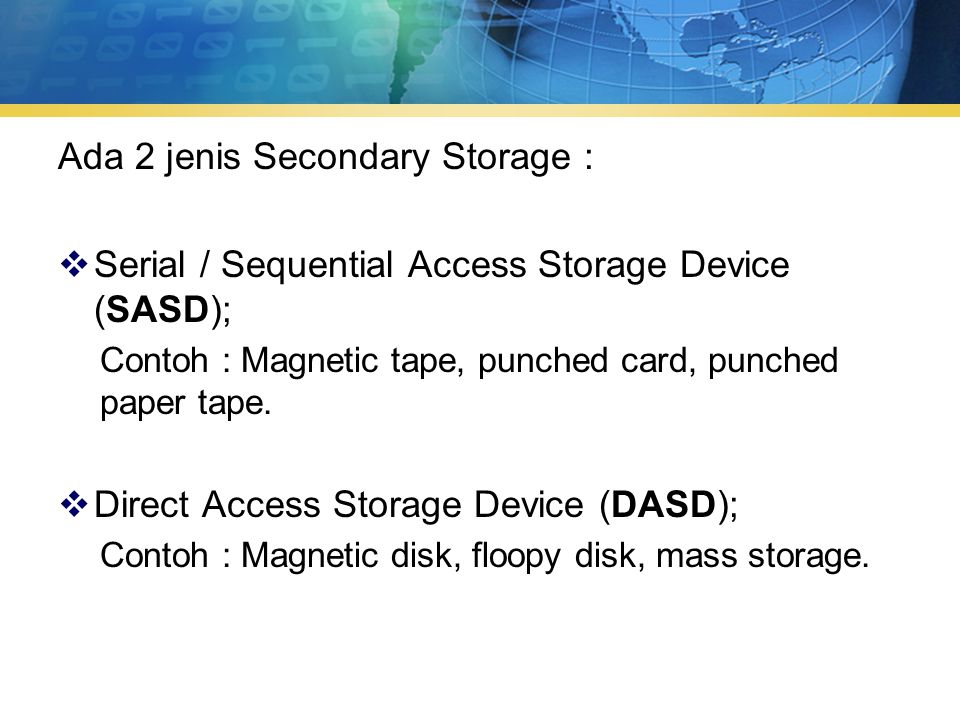 Ada 2 jenis Secondary Storage :