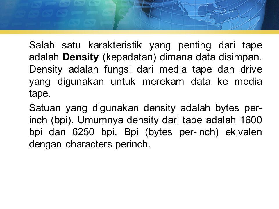 Salah satu karakteristik yang penting dari tape adalah Density (kepadatan) dimana data disimpan.