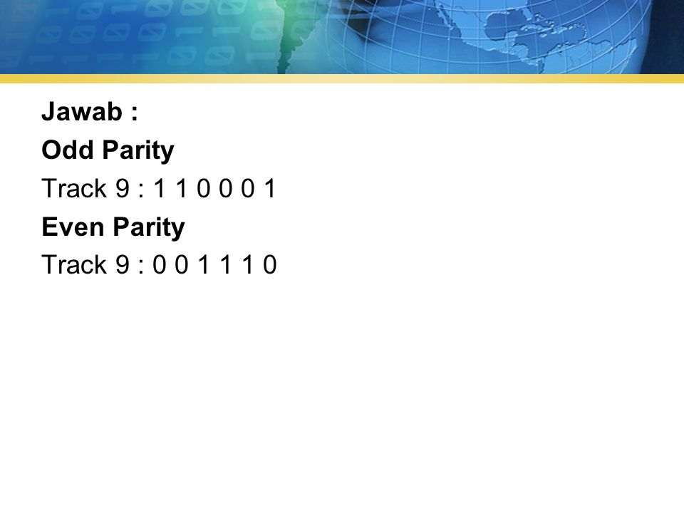 Jawab : Odd Parity Track 9 : 1 1 0 0 0 1 Even Parity Track 9 : 0 0 1 1 1 0