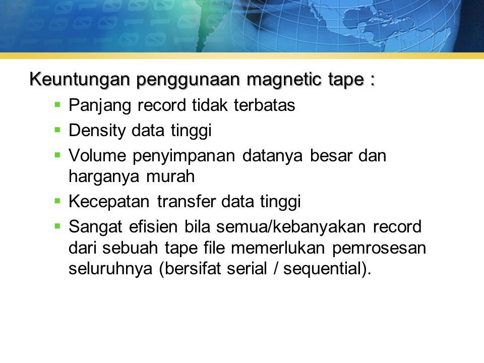 Keuntungan penggunaan magnetic tape :