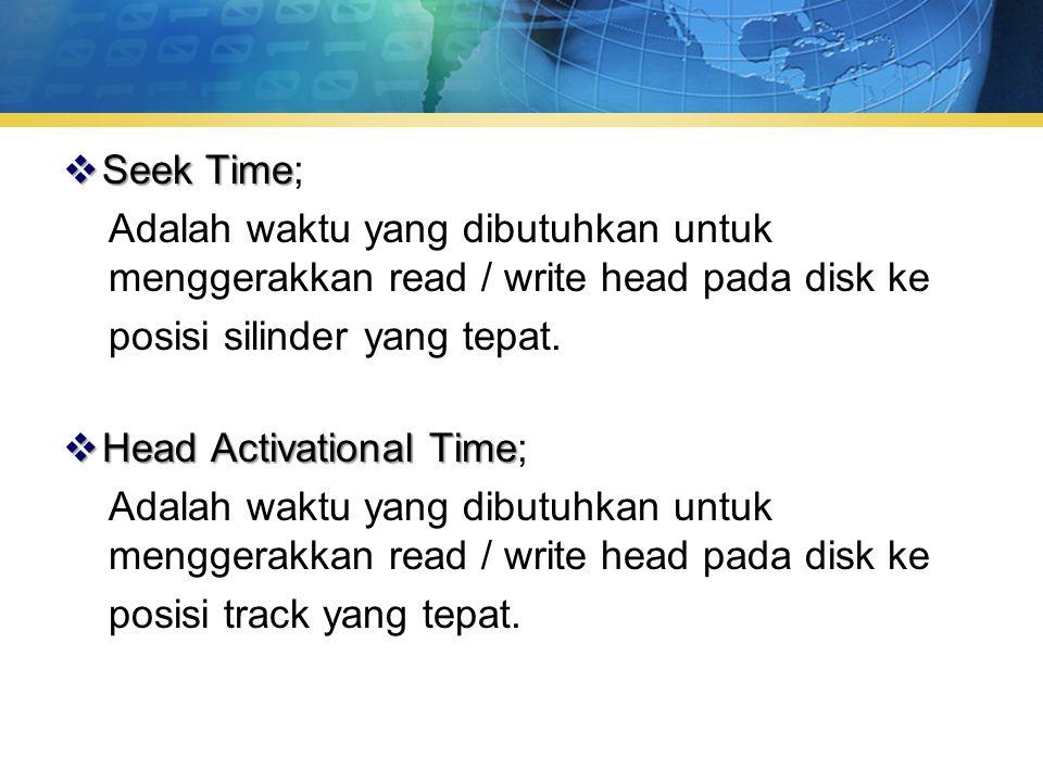 Seek Time; Adalah waktu yang dibutuhkan untuk menggerakkan read / write head pada disk ke. posisi silinder yang tepat.