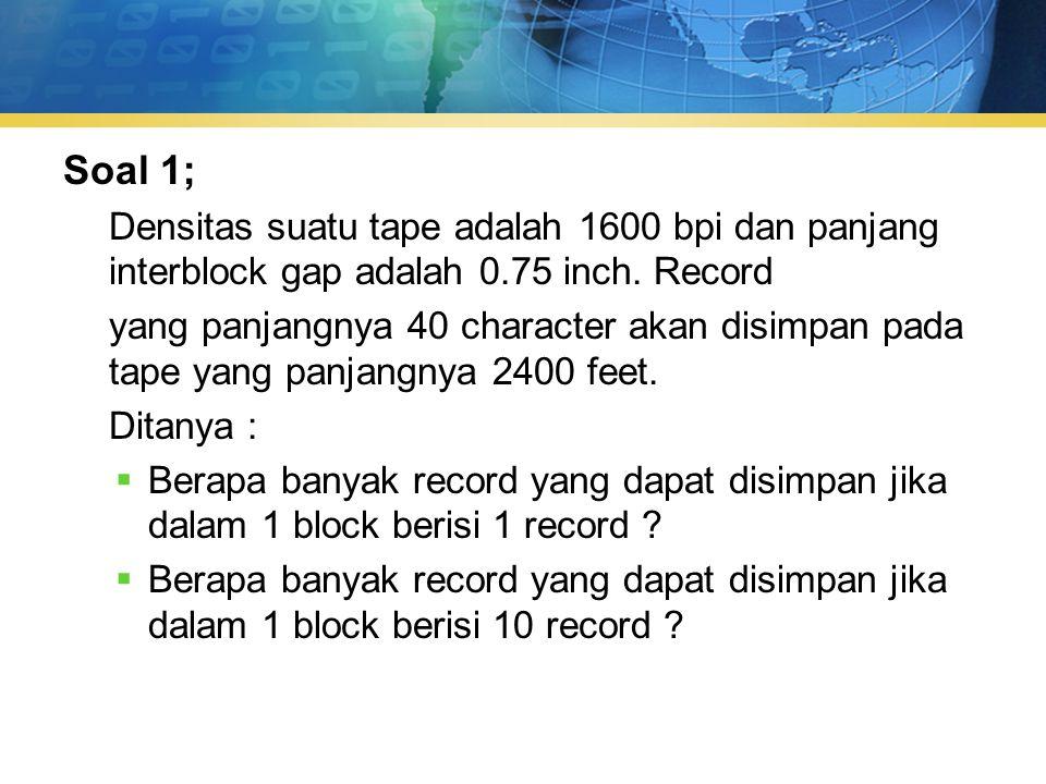 Soal 1; Densitas suatu tape adalah 1600 bpi dan panjang interblock gap adalah 0.75 inch. Record.