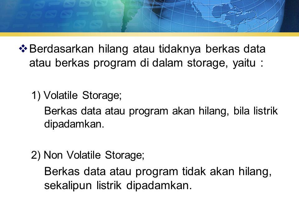 Berdasarkan hilang atau tidaknya berkas data atau berkas program di dalam storage, yaitu :