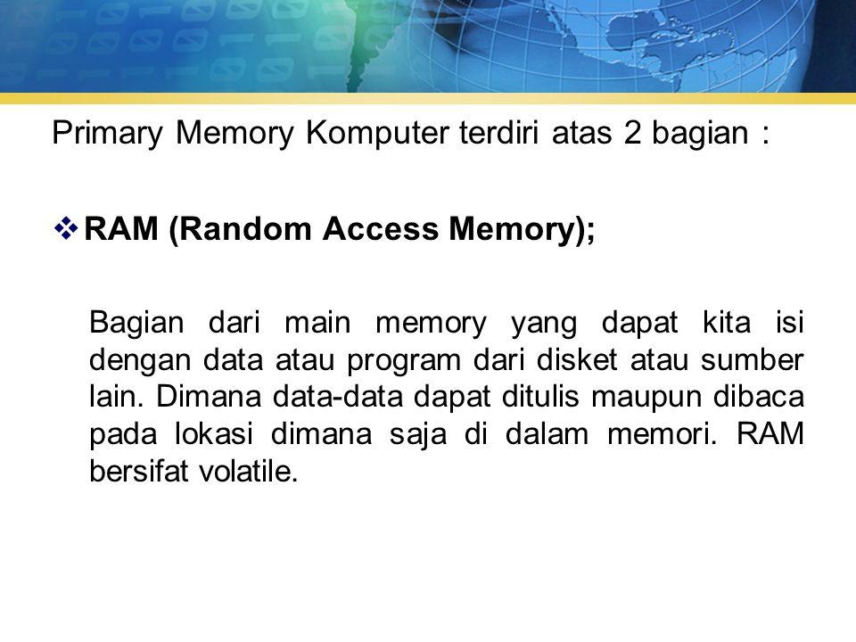 Primary Memory Komputer terdiri atas 2 bagian :