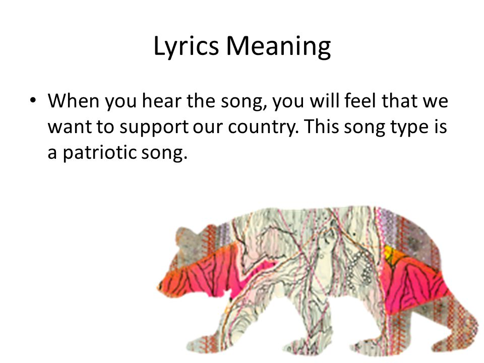 Lyrics Meaning When you hear the song, you will feel that we want to support our country.