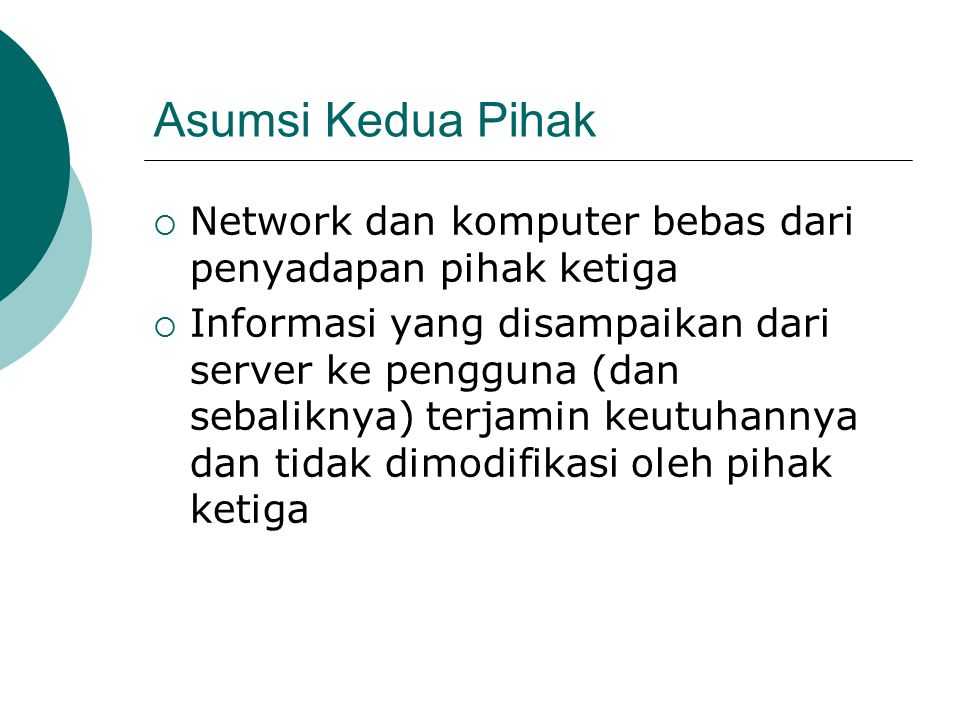 Asumsi Kedua Pihak Network dan komputer bebas dari penyadapan pihak ketiga.