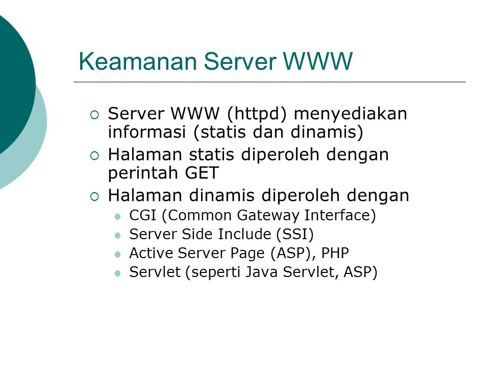 Keamanan Server WWW Server WWW (httpd) menyediakan informasi (statis dan dinamis) Halaman statis diperoleh dengan perintah GET.