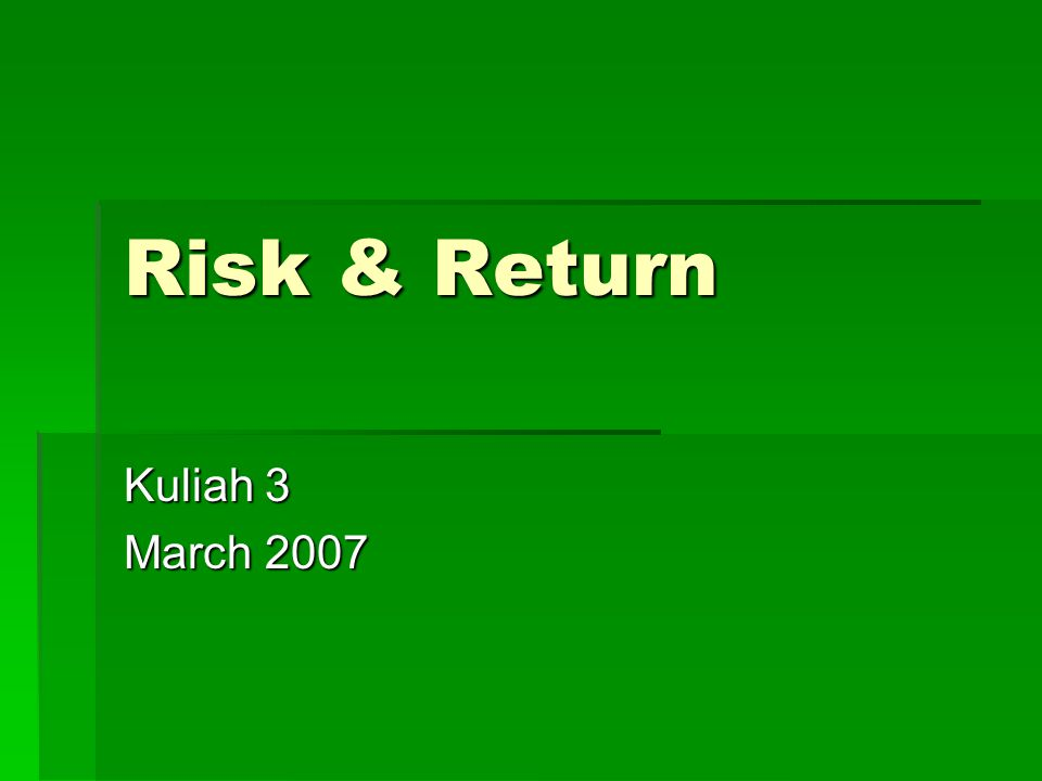Risk & Return Kuliah 3 March 2007