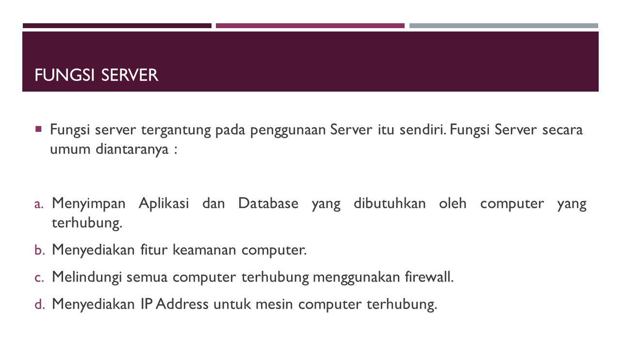 Fungsi Server Fungsi server tergantung pada penggunaan Server itu sendiri. Fungsi Server secara umum diantaranya :