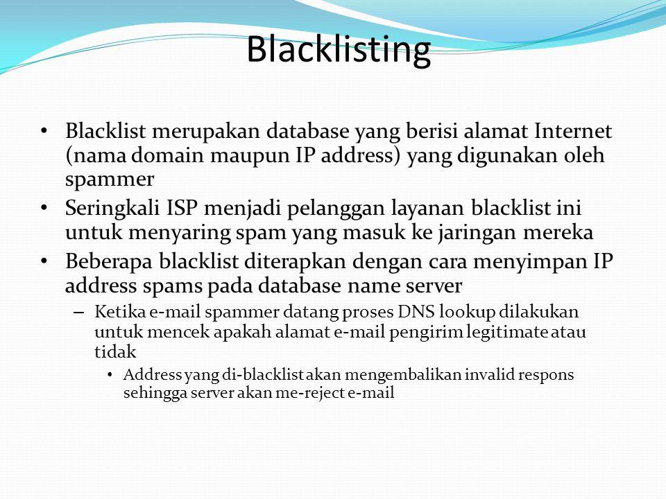 Blacklisting Blacklist merupakan database yang berisi alamat Internet (nama domain maupun IP address) yang digunakan oleh spammer.