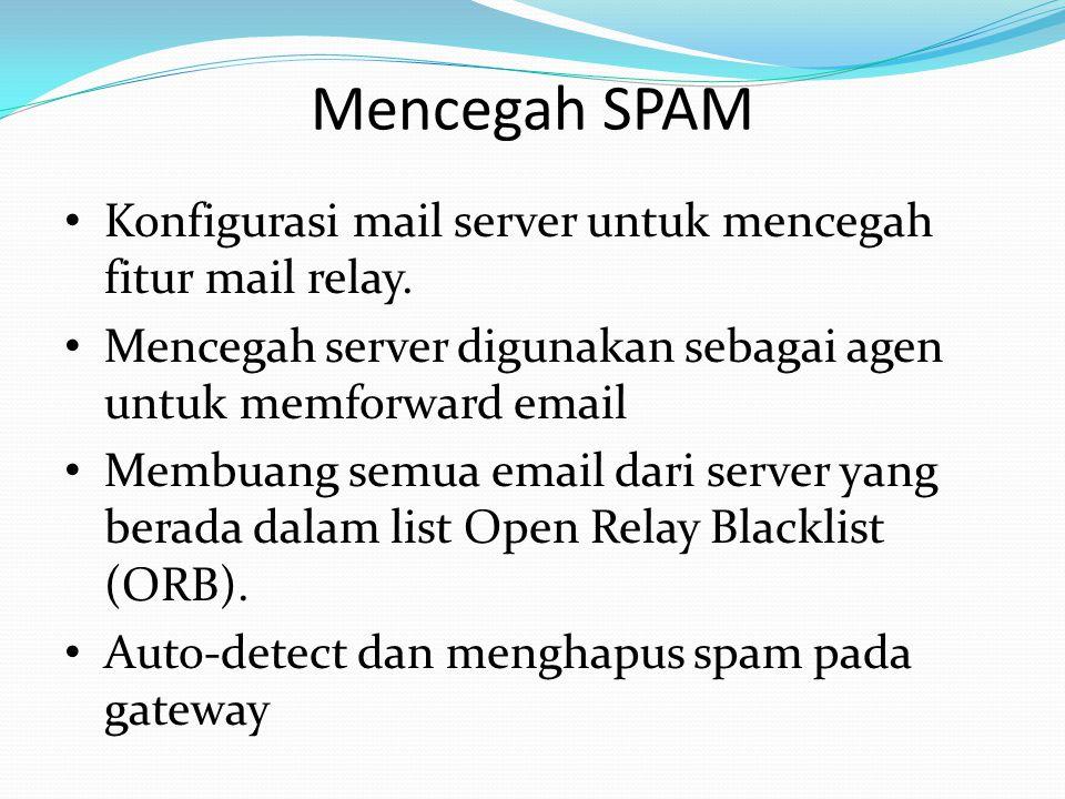 Mencegah SPAM Konfigurasi mail server untuk mencegah fitur mail relay.