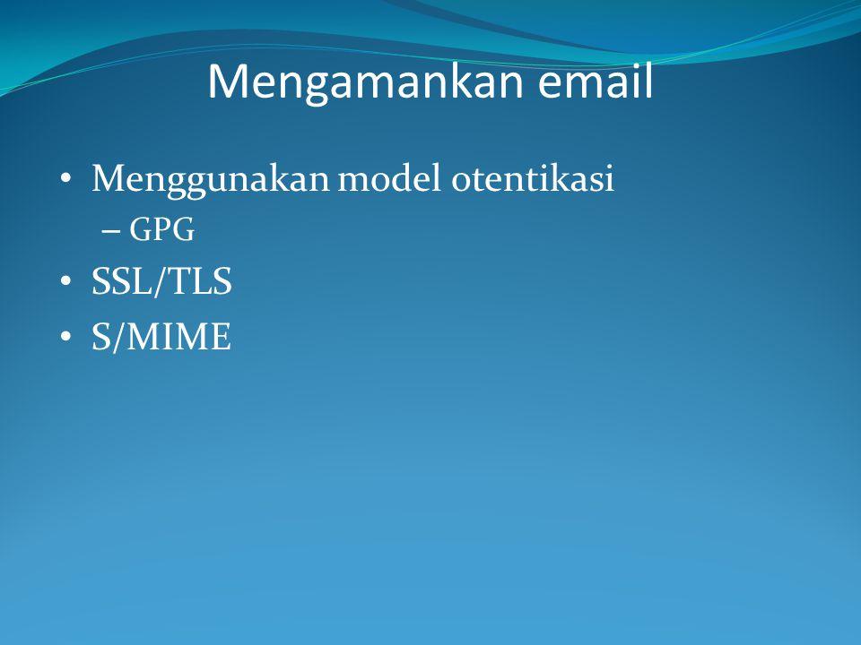 Mengamankan email Menggunakan model otentikasi GPG SSL/TLS S/MIME