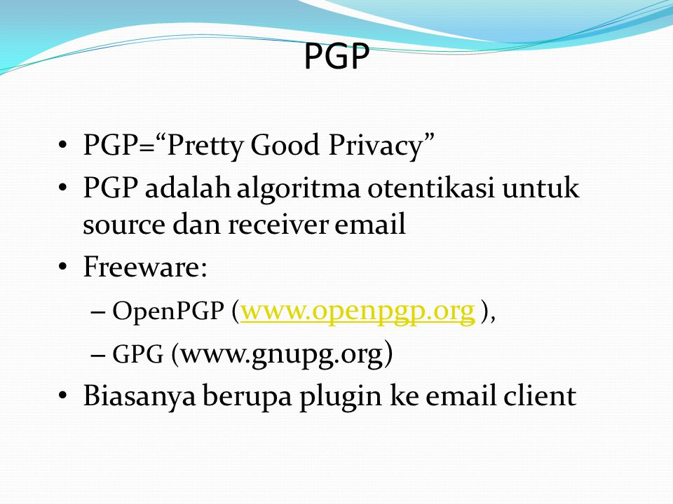PGP PGP= Pretty Good Privacy