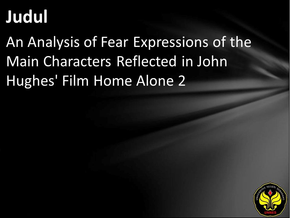 Judul An Analysis of Fear Expressions of the Main Characters Reflected in John Hughes Film Home Alone 2.