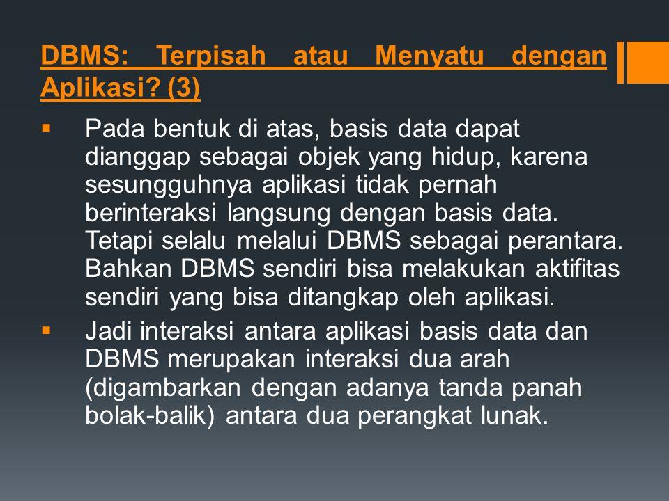 DBMS: Terpisah atau Menyatu dengan Aplikasi (3)