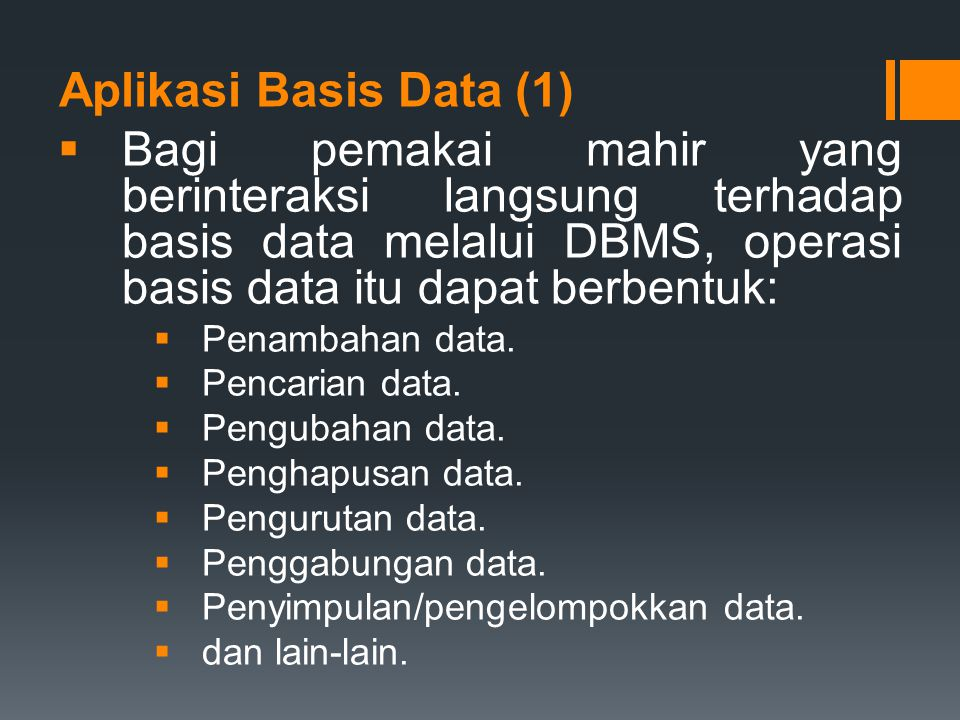 Aplikasi Basis Data (1) Bagi pemakai mahir yang berinteraksi langsung terhadap basis data melalui DBMS, operasi basis data itu dapat berbentuk: