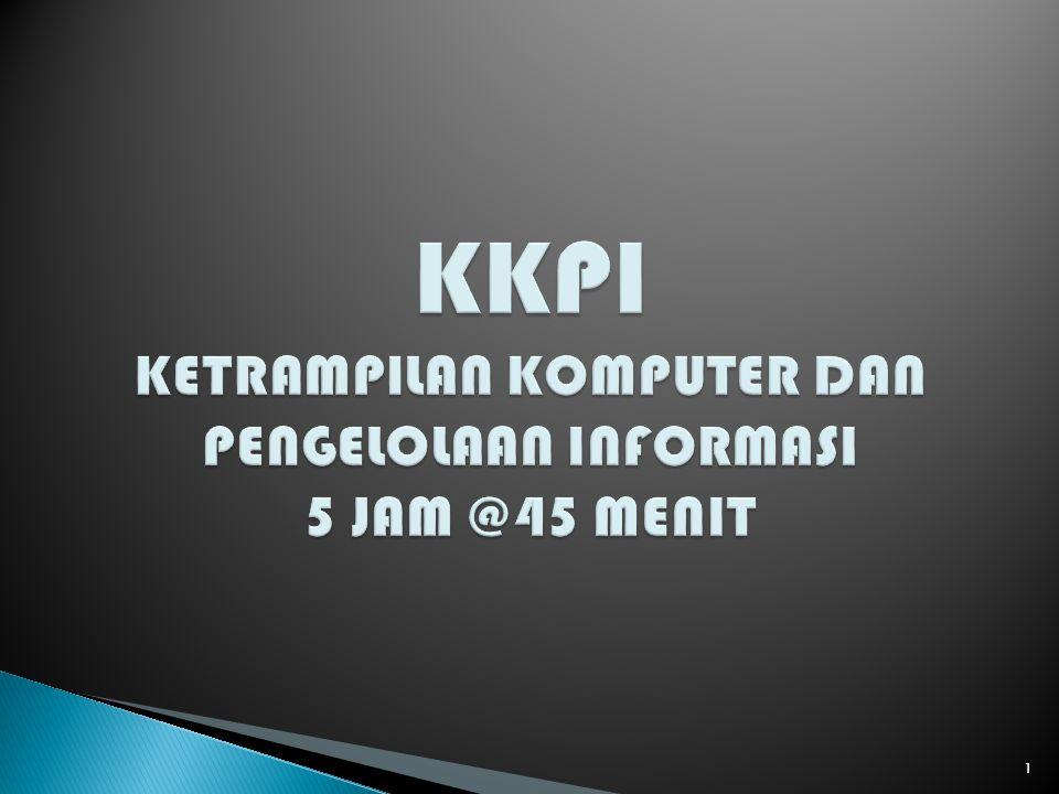 KKPI KETRAMPILAN KOMPUTER DAN PENGELOLAAN INFORMASI 5 JAM @45 MENIT
