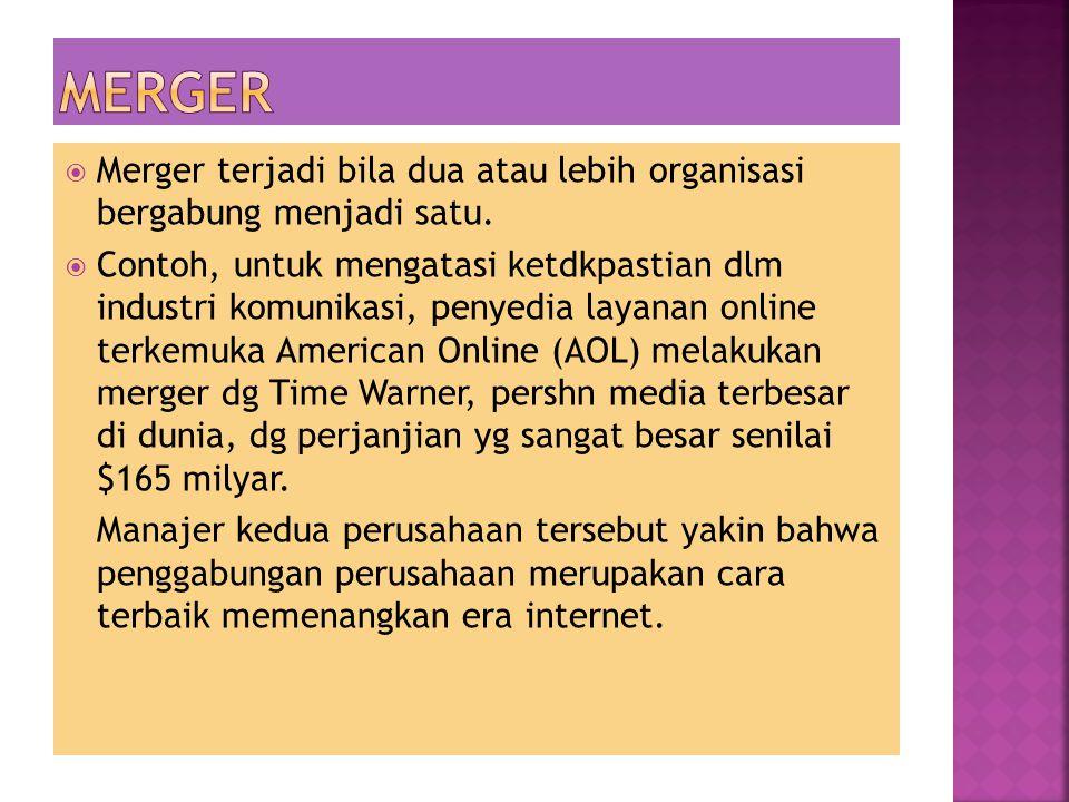 Merger Merger terjadi bila dua atau lebih organisasi bergabung menjadi satu.