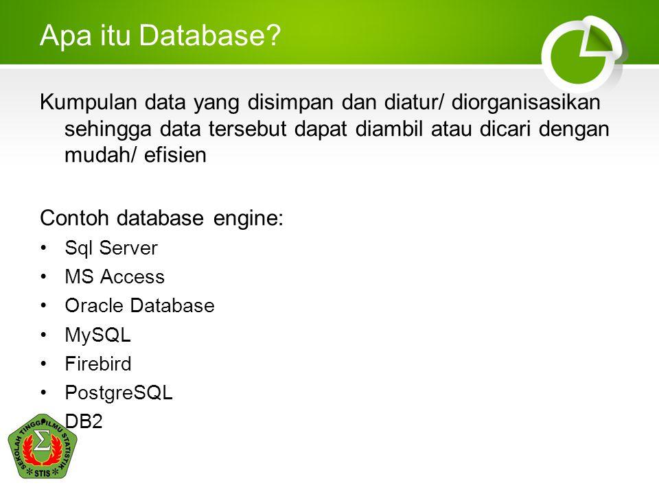 Apa itu Database Kumpulan data yang disimpan dan diatur/ diorganisasikan sehingga data tersebut dapat diambil atau dicari dengan mudah/ efisien.