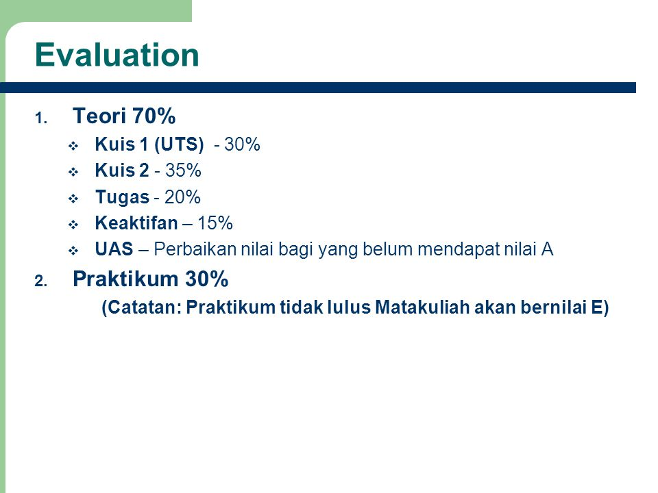 Evaluation Teori 70% Praktikum 30% Kuis 1 (UTS) - 30% Kuis 2 - 35%