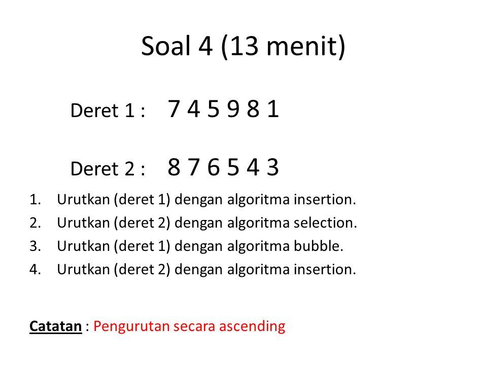 Soal 4 (13 menit) Deret 1 : 7 4 5 9 8 1 Deret 2 : 8 7 6 5 4 3