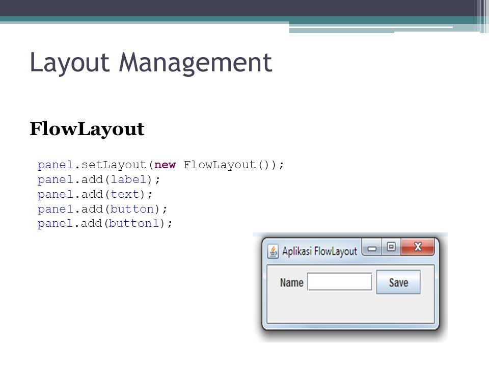 Layout Management FlowLayout panel.setLayout(new FlowLayout());