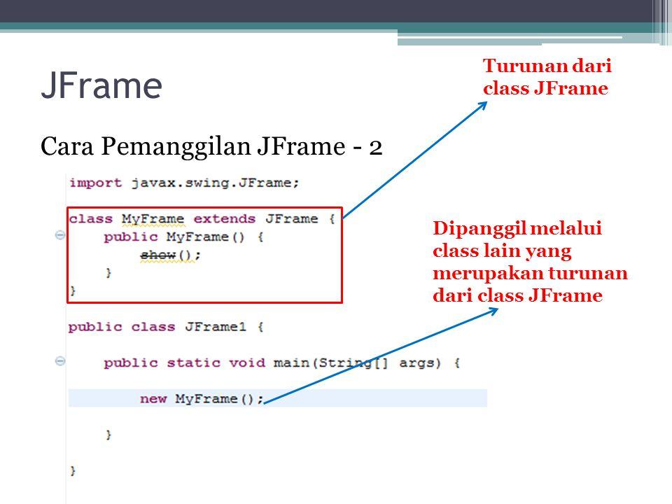 JFrame Cara Pemanggilan JFrame - 2 Turunan dari class JFrame