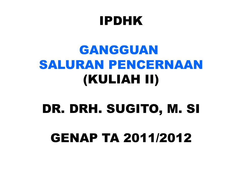 IPDHK GANGGUAN SALURAN PENCERNAAN (KULIAH II) DR. DRH. SUGITO, M. SI GENAP TA 2011/2012