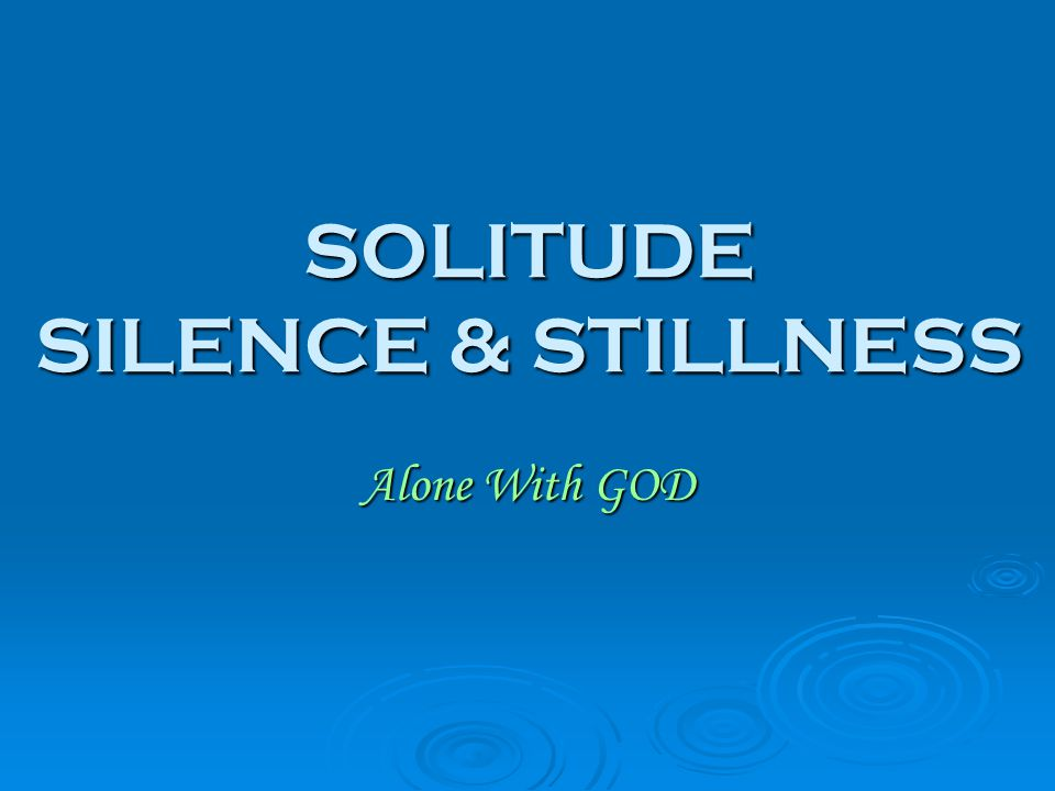 SOLITUDE SILENCE & STILLNESS