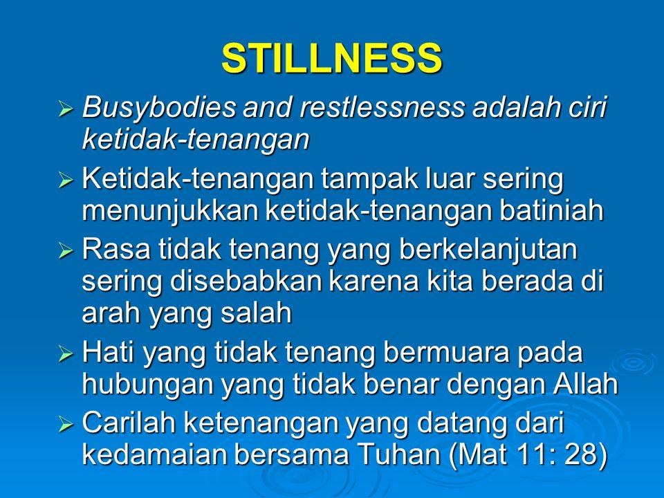 STILLNESS Busybodies and restlessness adalah ciri ketidak-tenangan
