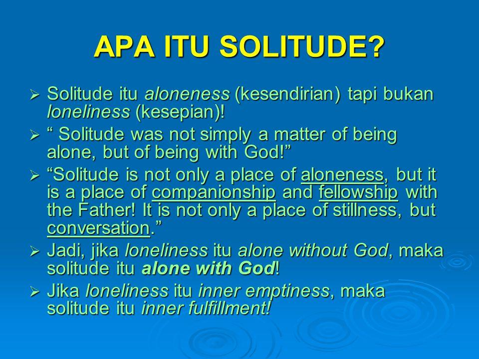 APA ITU SOLITUDE Solitude itu aloneness (kesendirian) tapi bukan loneliness (kesepian)!
