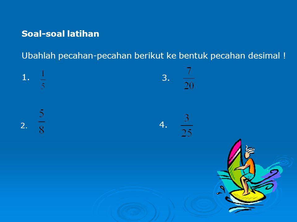 Ubahlah pecahan-pecahan berikut ke bentuk pecahan desimal ! 1.