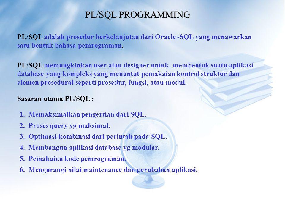 PL/SQL PROGRAMMING PL/SQL adalah prosedur berkelanjutan dari Oracle -SQL yang menawarkan satu bentuk bahasa pemrograman.