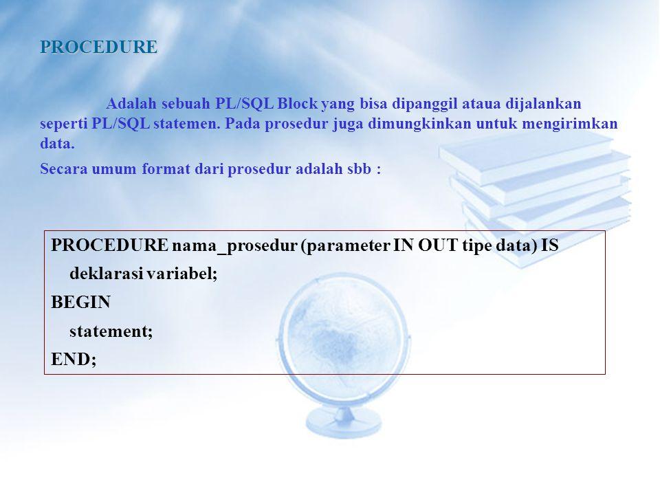 PROCEDURE nama_prosedur (parameter IN OUT tipe data) IS