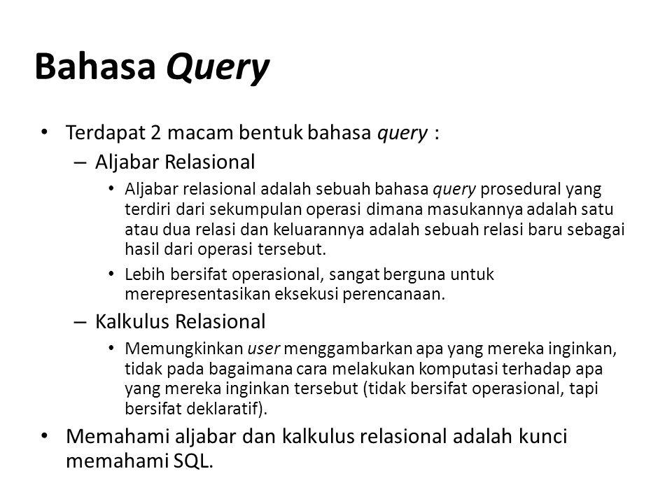 Bahasa Query Terdapat 2 macam bentuk bahasa query : Aljabar Relasional