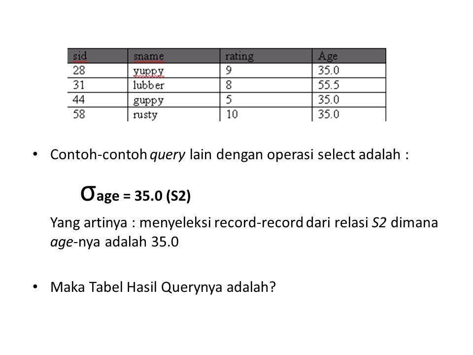 Contoh-contoh query lain dengan operasi select adalah :