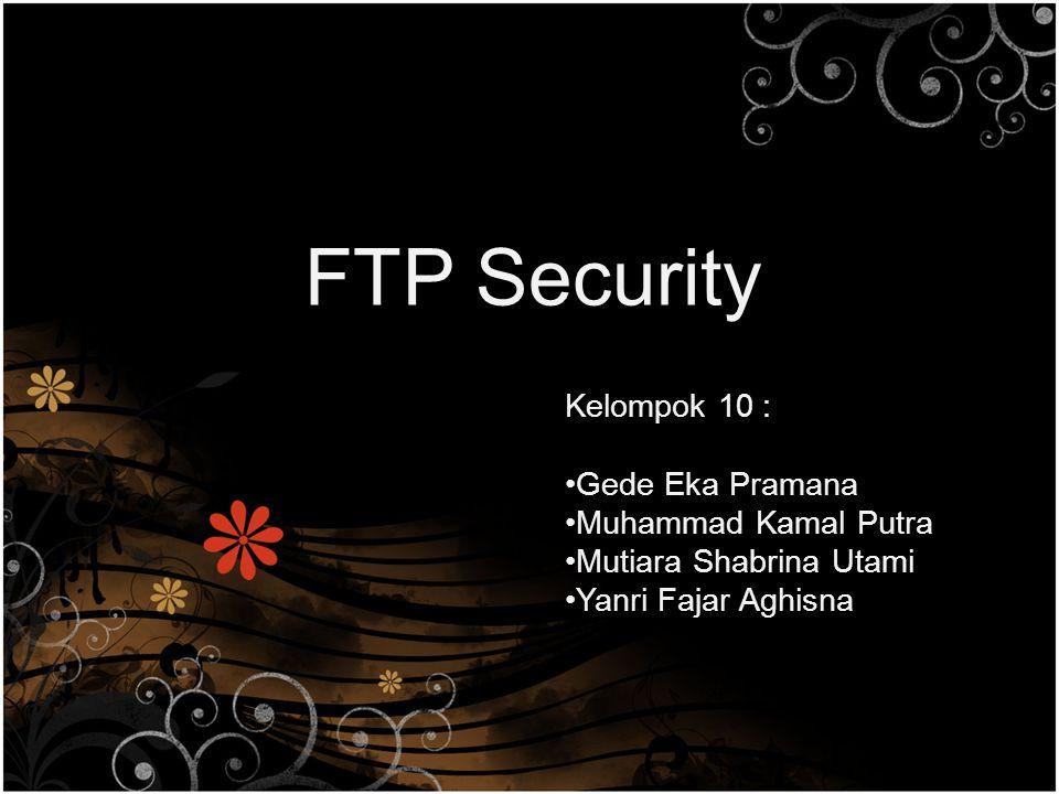 FTP Security Kelompok 10 : Gede Eka Pramana Muhammad Kamal Putra
