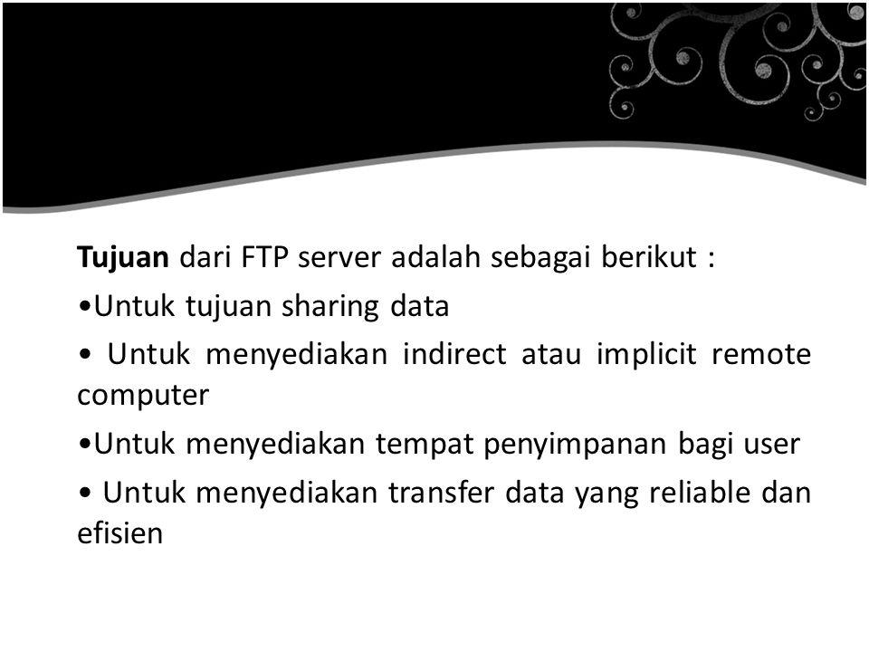 Tujuan dari FTP server adalah sebagai berikut :
