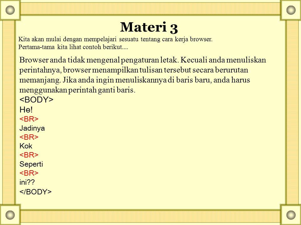 Materi 3 Kita akan mulai dengan mempelajari sesuatu tentang cara kerja browser. Pertama-tama kita lihat contoh berikut....