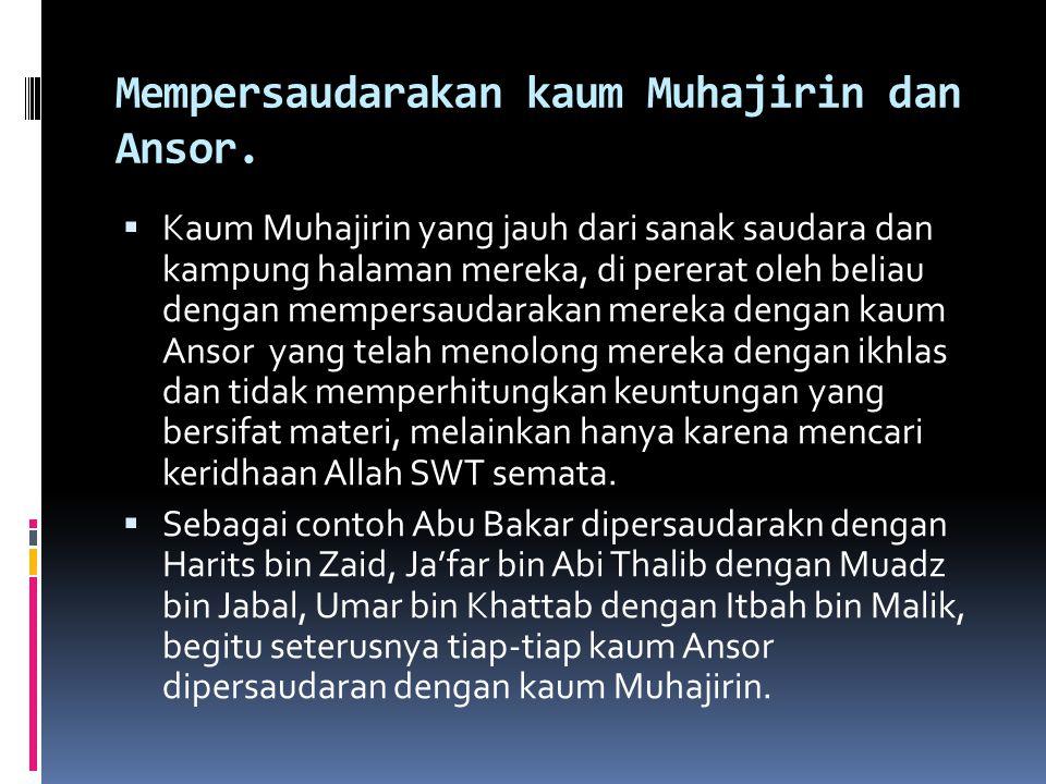 Mempersaudarakan kaum Muhajirin dan Ansor.