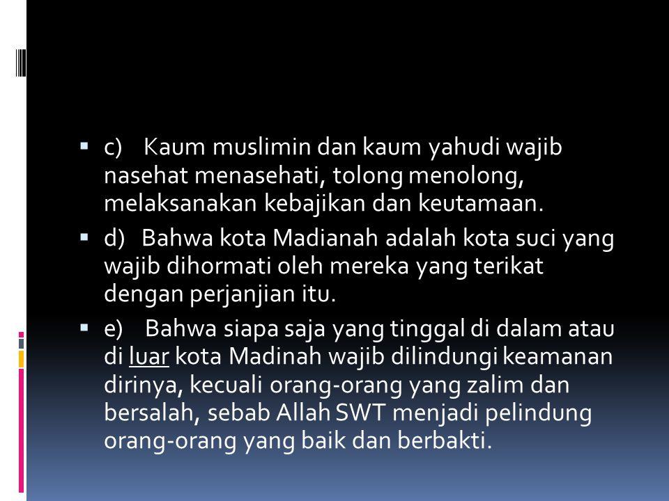 c) Kaum muslimin dan kaum yahudi wajib nasehat menasehati, tolong menolong, melaksanakan kebajikan dan keutamaan.