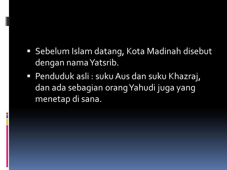 Sebelum Islam datang, Kota Madinah disebut dengan nama Yatsrib.