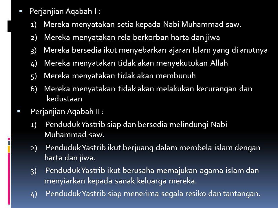 Perjanjian Aqabah I : 1) Mereka menyatakan setia kepada Nabi Muhammad saw. 2) Mereka menyatakan rela berkorban harta dan jiwa.