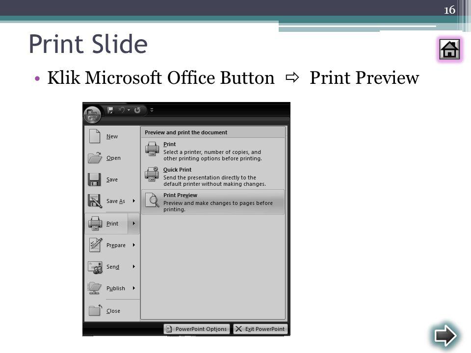 Print Slide Klik Microsoft Office Button  Print Preview