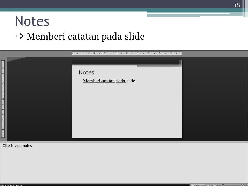Notes  Memberi catatan pada slide