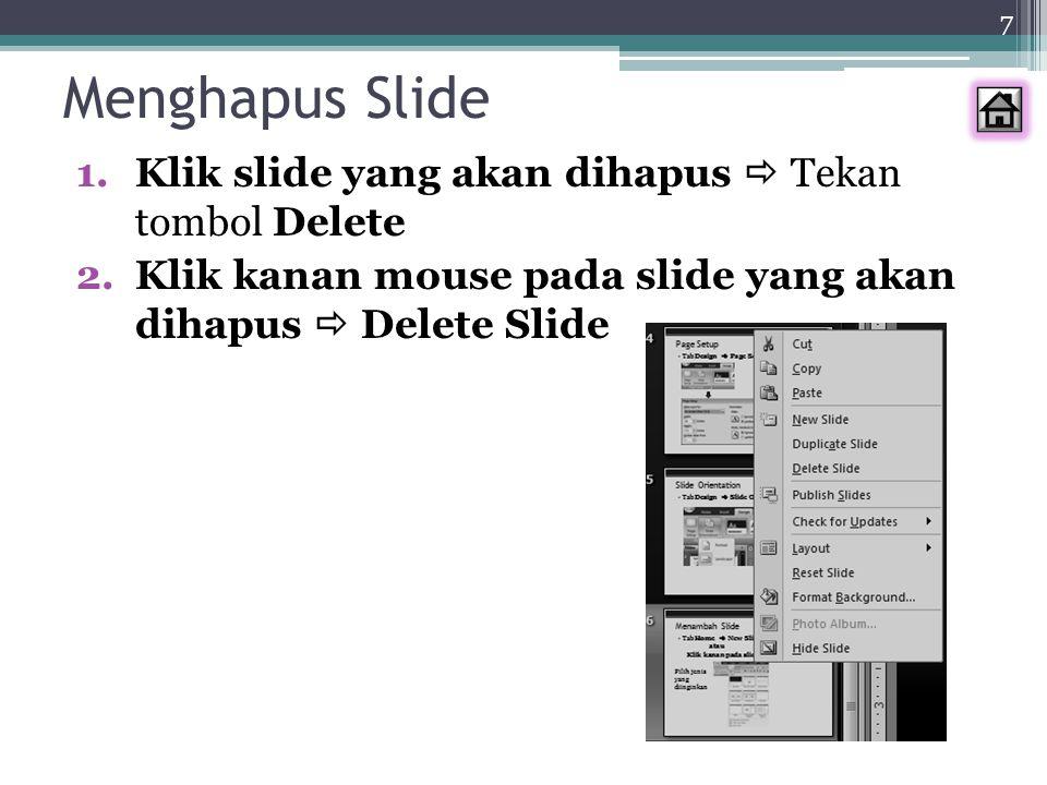 Menghapus Slide Klik slide yang akan dihapus  Tekan tombol Delete