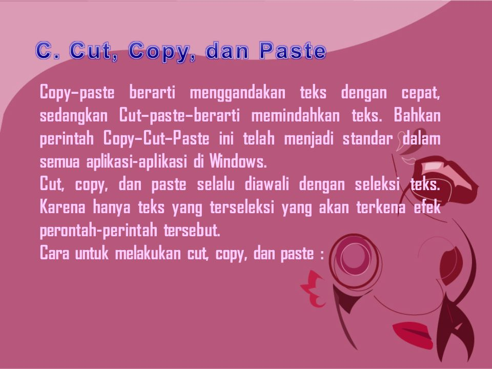 C. Cut, Copy, dan Paste