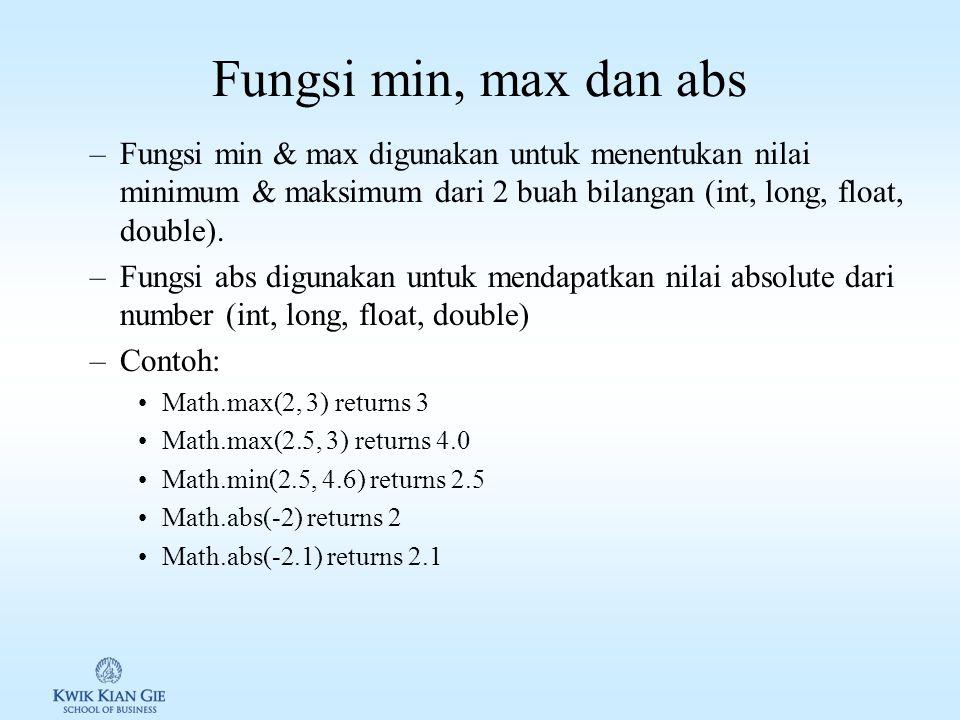 Fungsi min, max dan abs Fungsi min & max digunakan untuk menentukan nilai minimum & maksimum dari 2 buah bilangan (int, long, float, double).