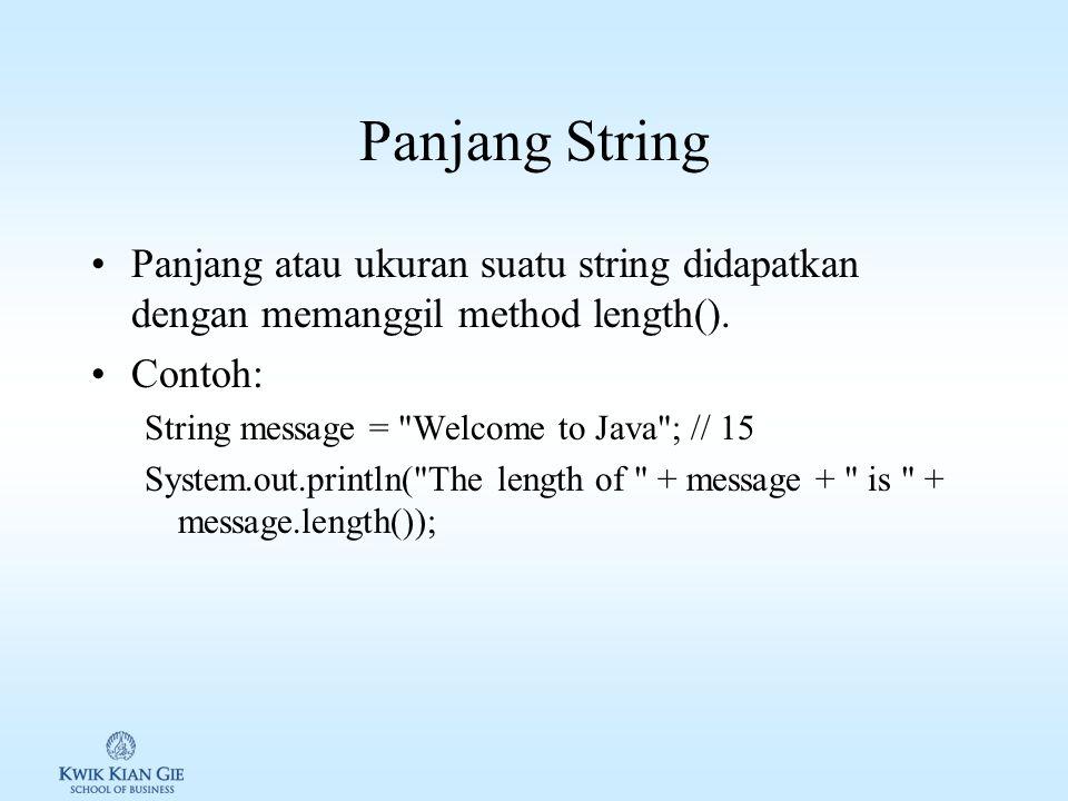 Panjang String Panjang atau ukuran suatu string didapatkan dengan memanggil method length(). Contoh: