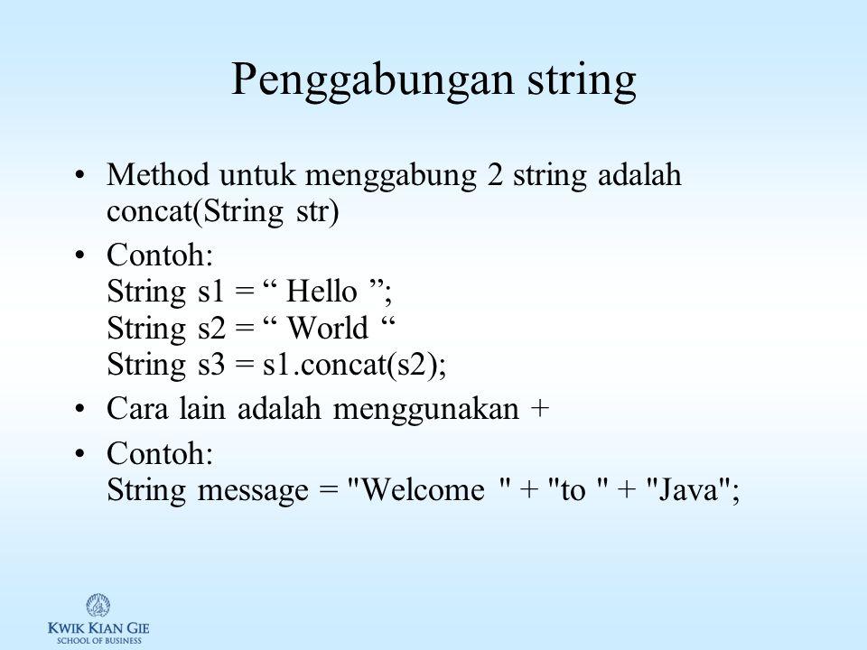 Penggabungan string Method untuk menggabung 2 string adalah concat(String str)